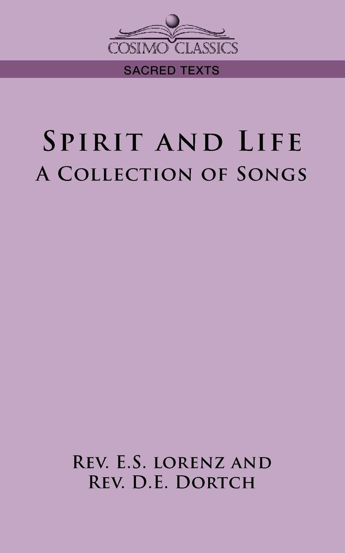 E. S. Lorenz, D. E. Dortch Spirit and Life. A Collection of Songs коллектив авторов webbe s collection of modern church music