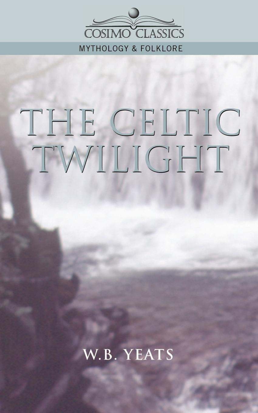 William Butler Yeats, W. B. Yeats The Celtic Twilight william butler yeats the tables of the law