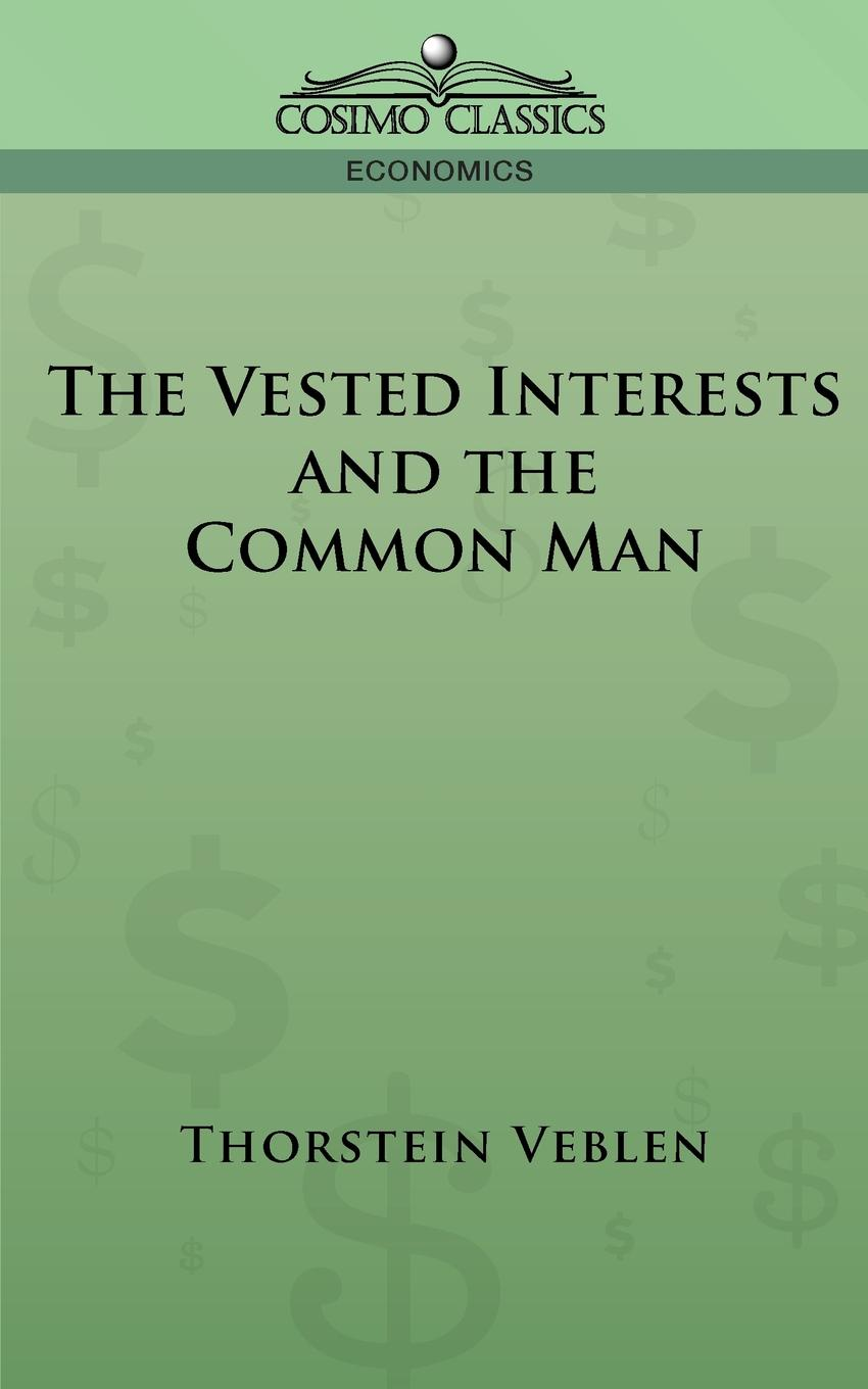 Thorstein Veblen The Vested Interests and the Common Man thorstein veblen the theory of the leisure class