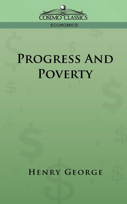 Henry George Progress and Poverty steven goldberg h billions of drops in millions of buckets why philanthropy doesn t advance social progress isbn 9780470488171