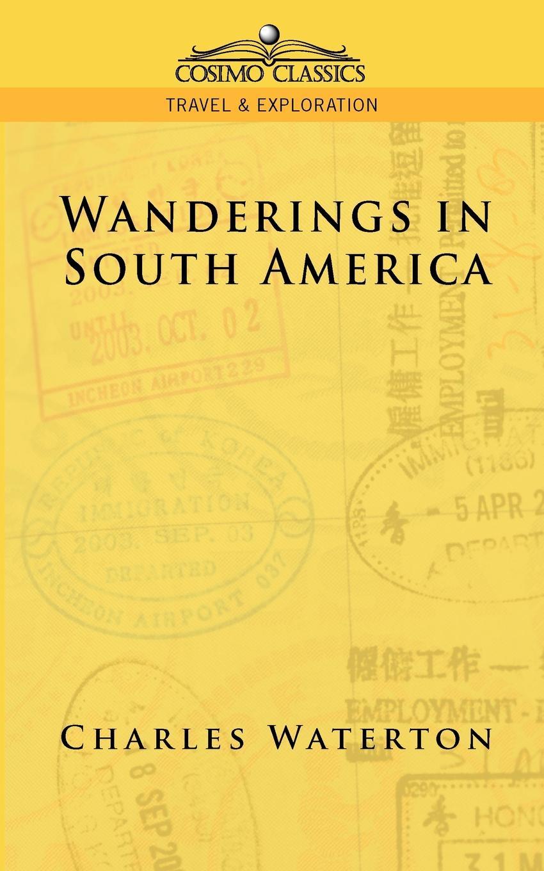 Charles Waterton Wanderings in South America