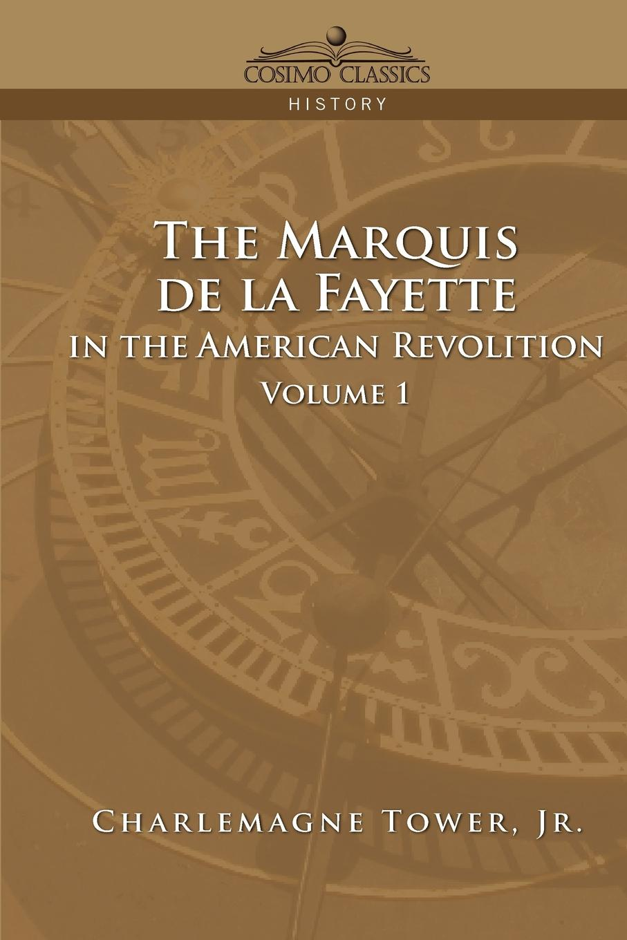 Charlemagne Jr. Tower, Jr. Charlemagne Tower The Marquis de La Fayette in the American Revolution Volume 1 цена и фото