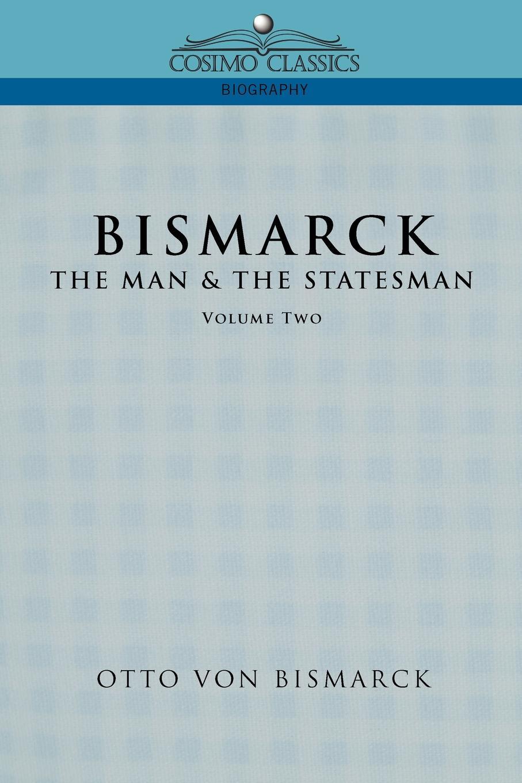 Otto Von Bismarck, Otto Bismarck Bismarck. The Man & the Statesman, Vol. 2 ba904 academy wwii german artwox battleship bismarck wood deck aw10047