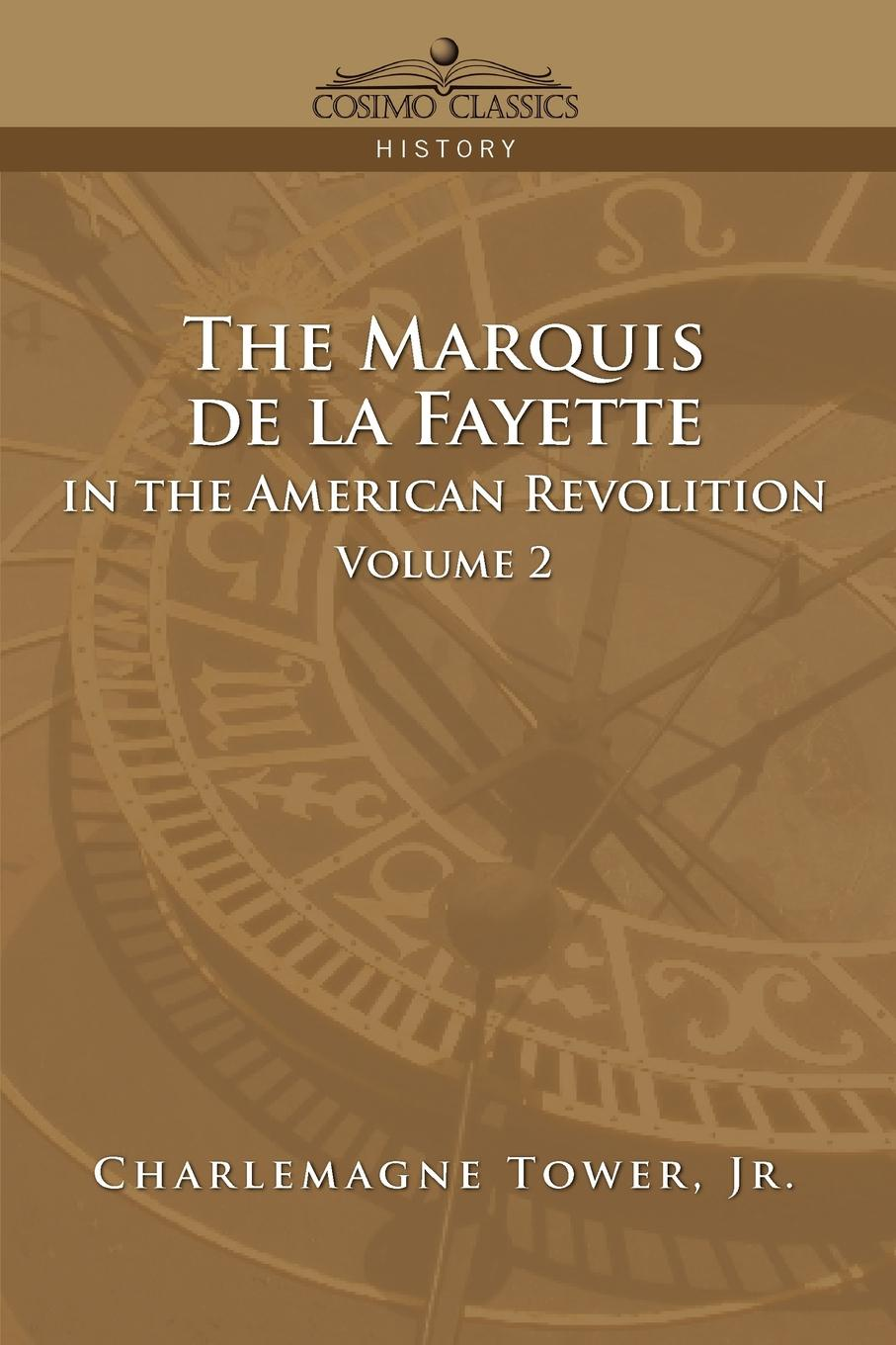 Charlemagne Jr. Tower, Jr. Charlemagne Tower The Marquis de La Fayette in the American Revolution Volume 2 цена и фото
