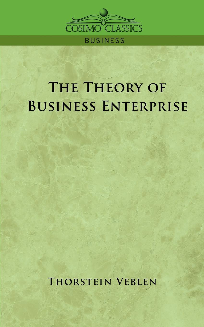 Thorstein Veblen The Theory of Business Enterprise thorstein veblen the theory of the leisure class
