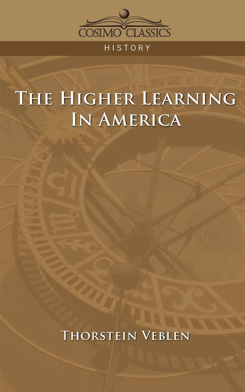 Thorstein Veblen The Higher Learning in America thorstein veblen the theory of the leisure class