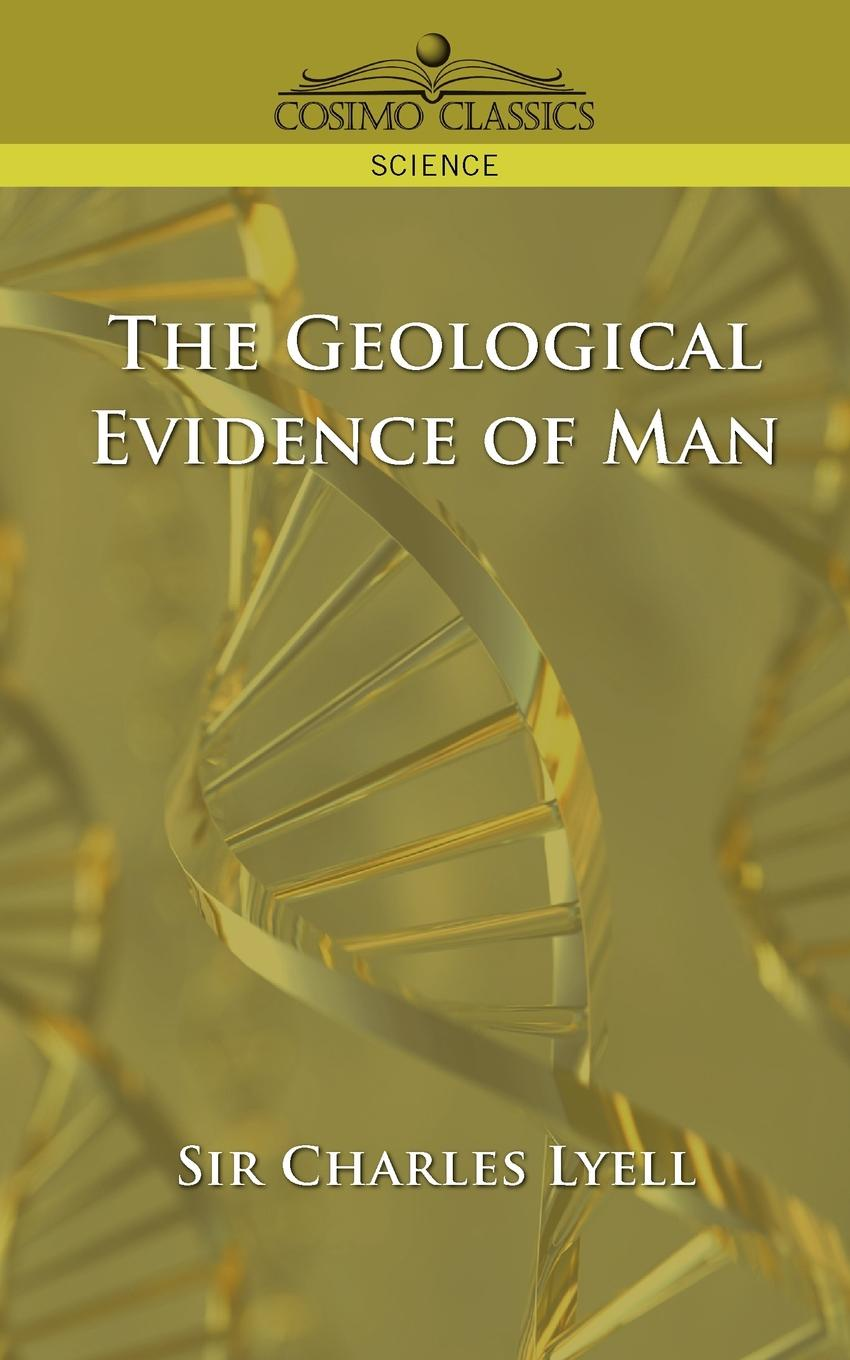 Charles Lyell The Geological Evidence of Man darwin charles the descent of man and seletion in relation to sex