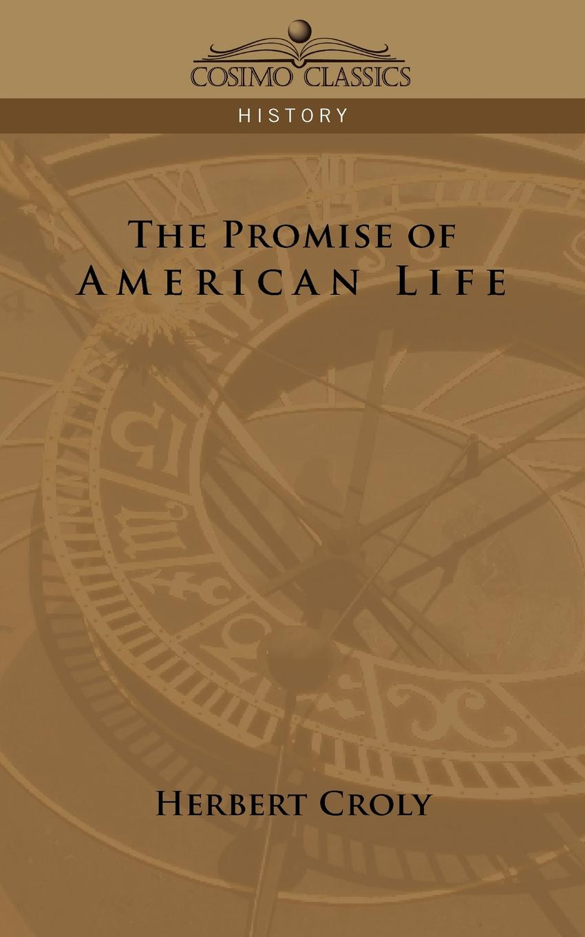 Herbert Croly The Promise of American Life the promise of american life
