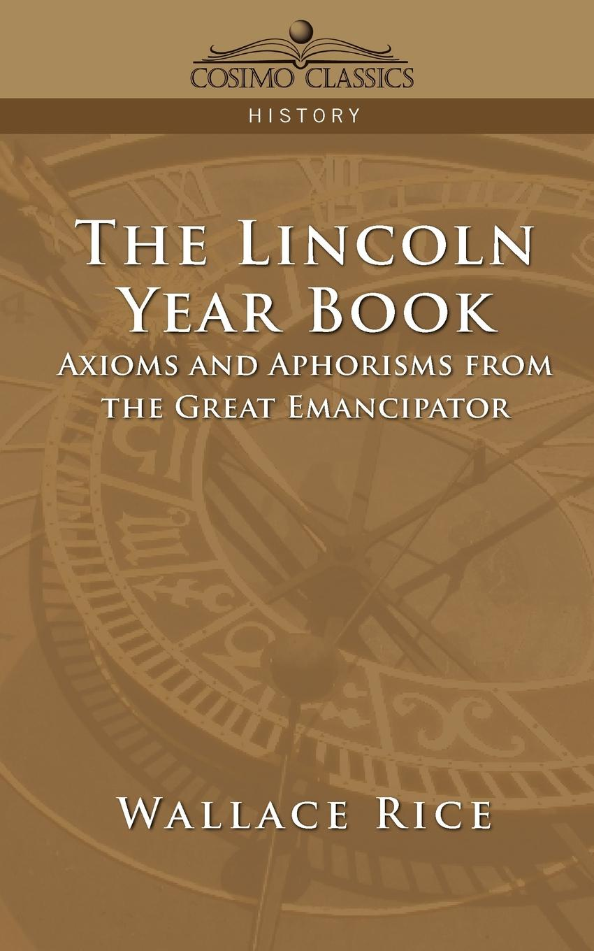 лучшая цена Wallace Rice The Lincoln Year Book. Axioms and Aphorisms from the Great Emancipator