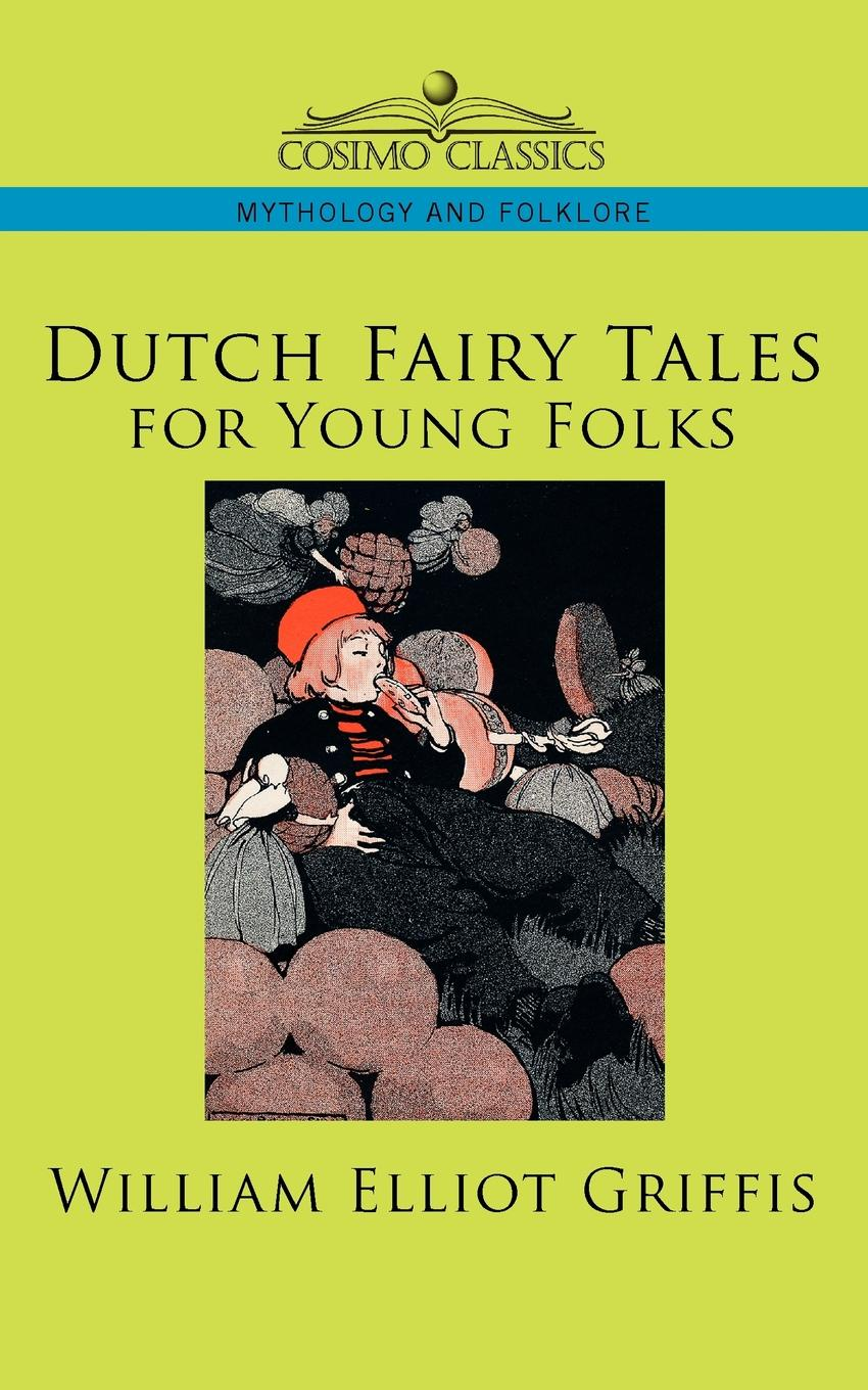 William Elliot Griffis Dutch Fairy Tales for Young Folks