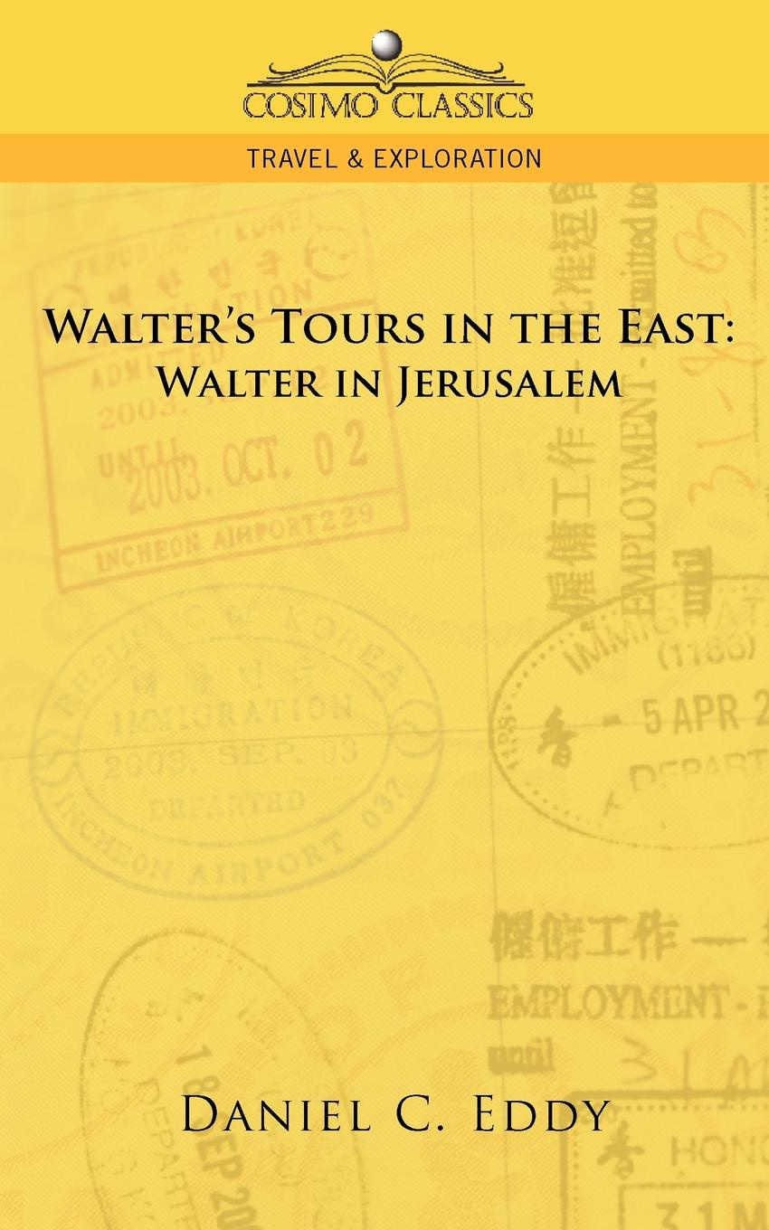 Daniel Clarke Eddy Walter's Tours in the East. Walter in Jerusalem