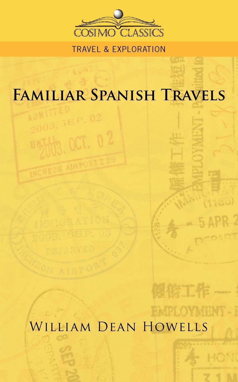 William Dean Howells Familiar Spanish Travels все цены