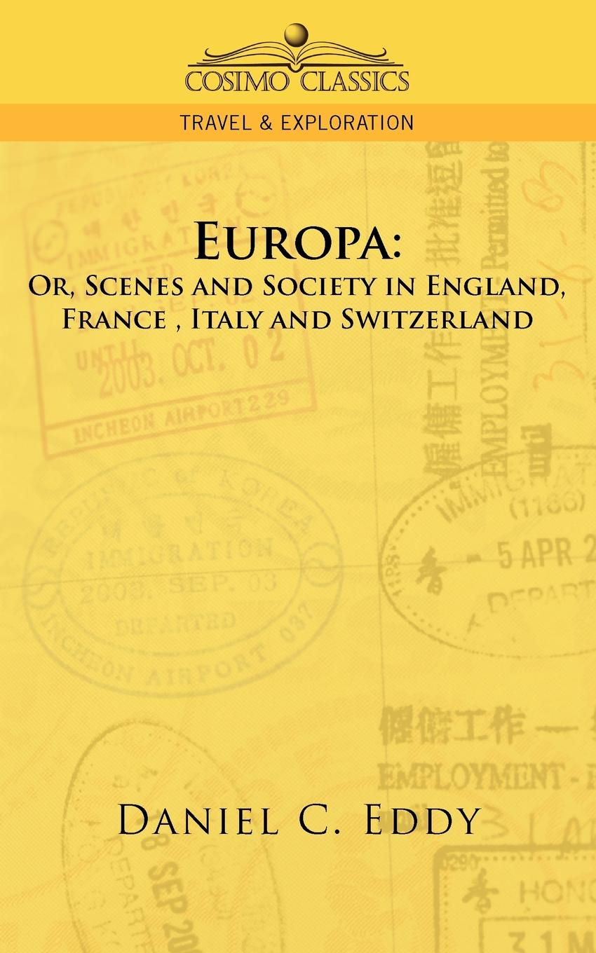 Daniel Clarke Eddy Europa. Or, Scenes and Society in England, France, Italy and Switzerland
