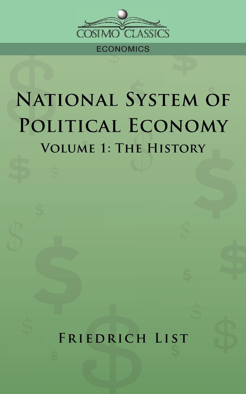 Friedrich List National System of Political Economy - Volume 1. The History edward fitzwilliam songs and poems american and irish national and international patriotic political economic and miscellaneous