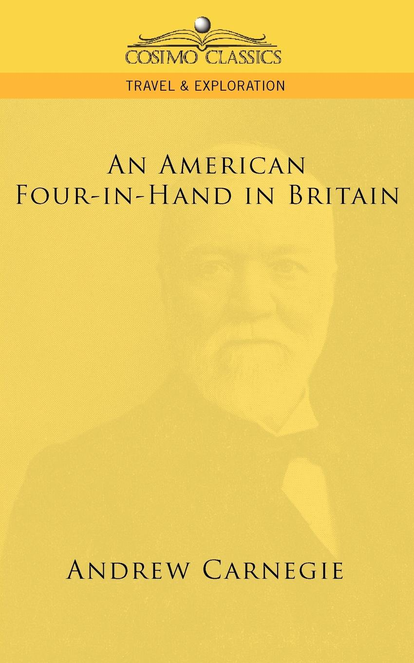Andrew Carnegie An American Four-In-Hand in Britain