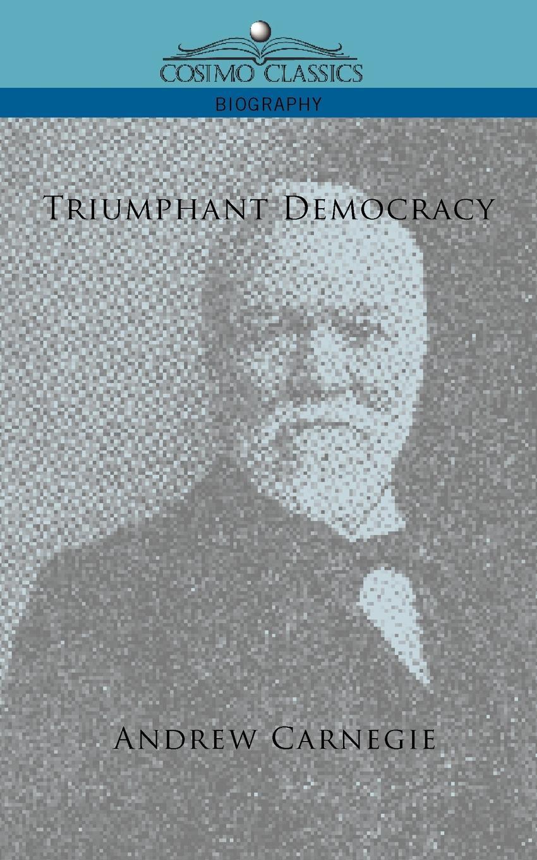 Andrew Carnegie Triumphant Democracy