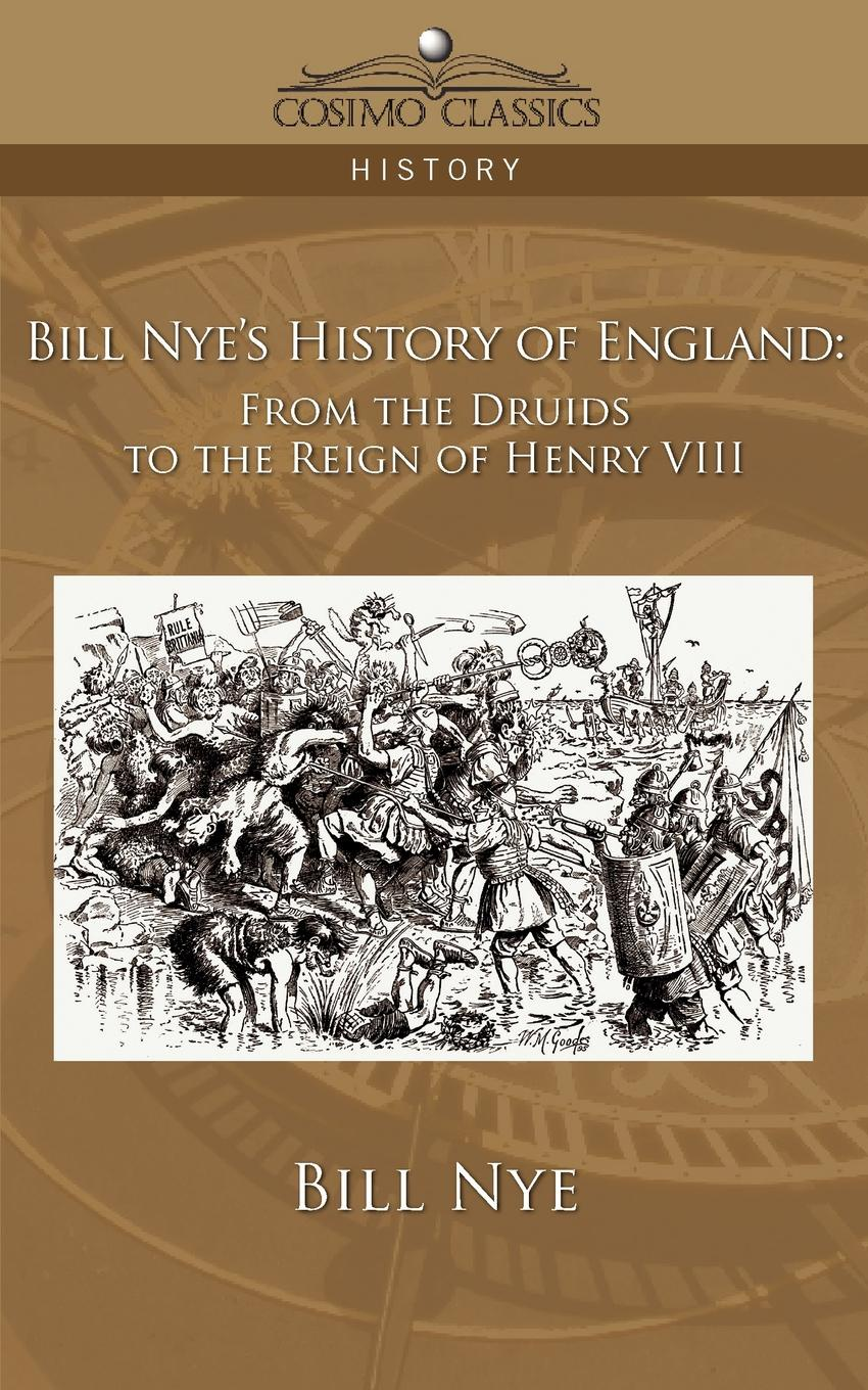 Bill Nye Bill Nye's History of England. From the Druids to the Reign of Henry VIII boardman george nye a history of new england theology