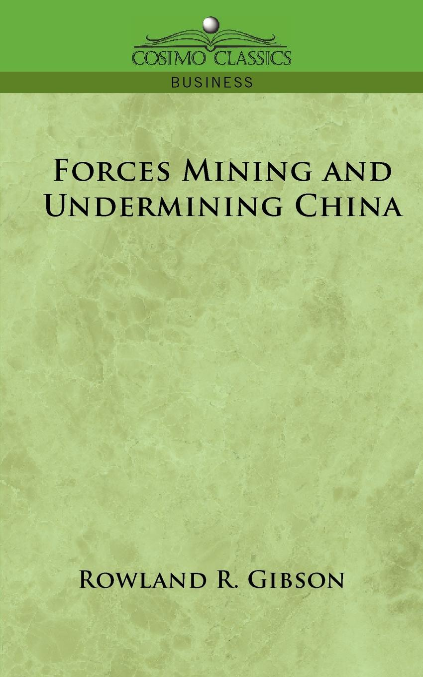 Rowland R. Gibson Forces Mining and Undermining China william abbatt a history of the united states and its people from their earliest records to the present time volume 6
