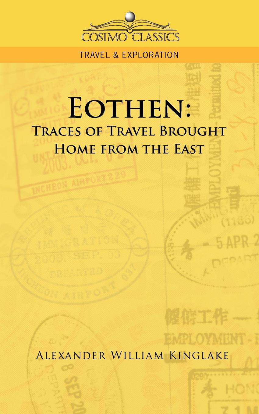 Alexander William Kinglake Eothen. Traces of Travel Brought Home from the East