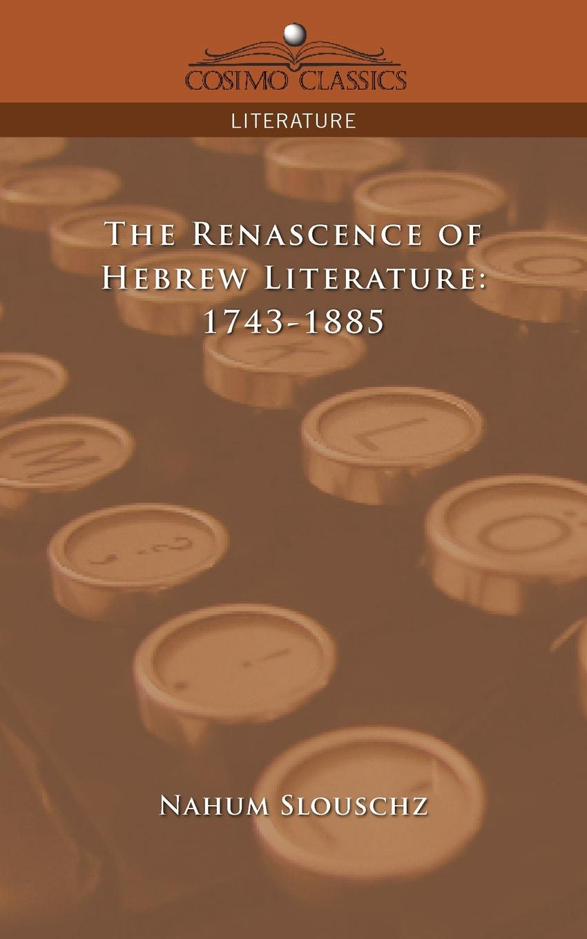The Renascence of Hebrew Literature.  1743-1885 Left to their fate, neglected by the authorities, and forming almost...