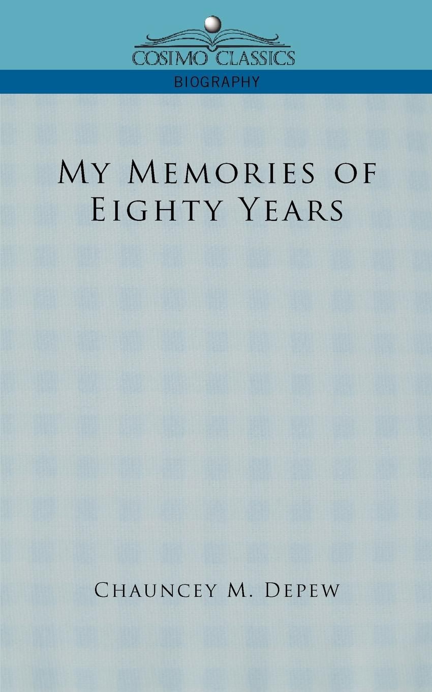 Chauncey Mitchell DePew My Memories of Eighty Years some memories of a long life 1854 1911