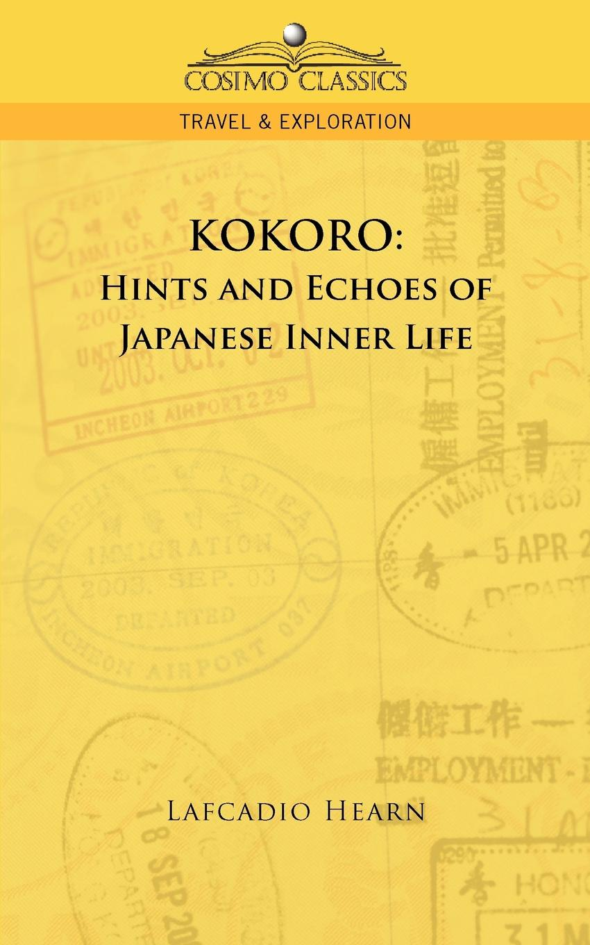 Lafcadio Hearn Kokoro. Hints and Echoes of Japanese Inner Life