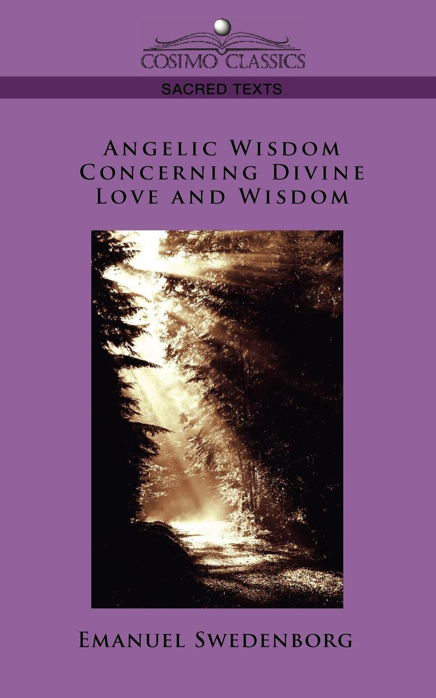 Swedenborg Emanuel Angelic Wisdom Concerning Divine Love and Wisdom автор не указан the wisdom of angels concerning divine love and divine wisdom