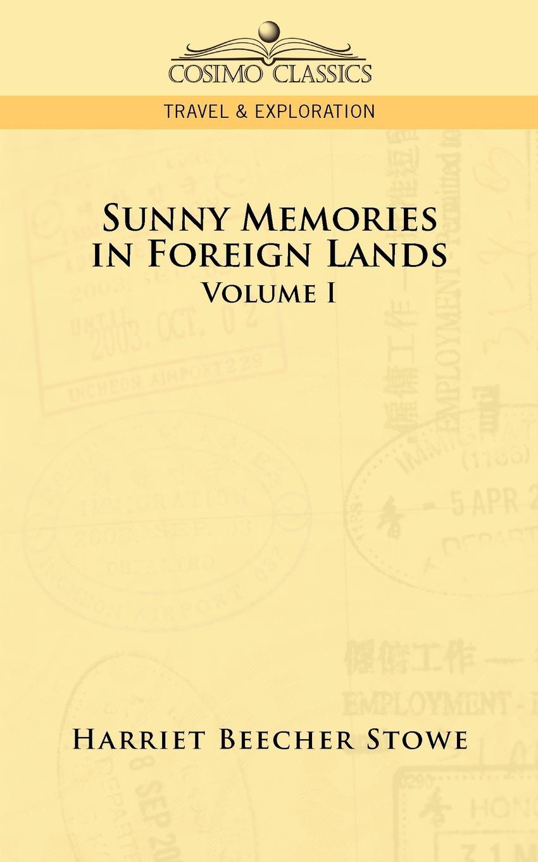 Harriet Beecher Stowe Sunny Memories in Foreign Lands. Volume 1