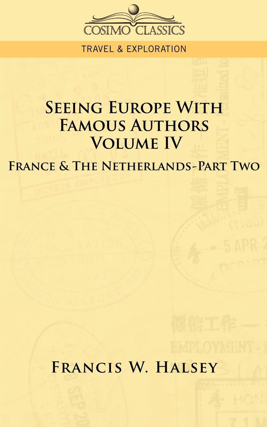 Francis W. Halsey Seeing Europe with Famous Authors. Volume IV - France and the Netherlands-Part Two