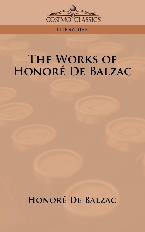 Honore De Balzac The Works of Honore de Balzac the works of aristotle de partibus animalium by w ogle de motu and de incessu animalium by a s farquharson de generatione animalium by a platt