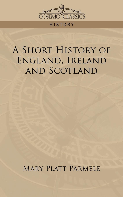 Mary Platt Parmele A Short History of England, Ireland and Scotland все цены