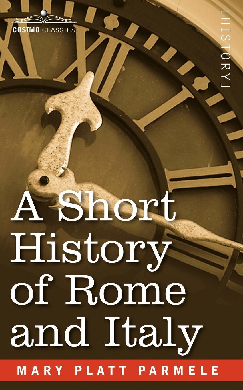 Mary Platt Parmele A Short History of Rome and Italy все цены