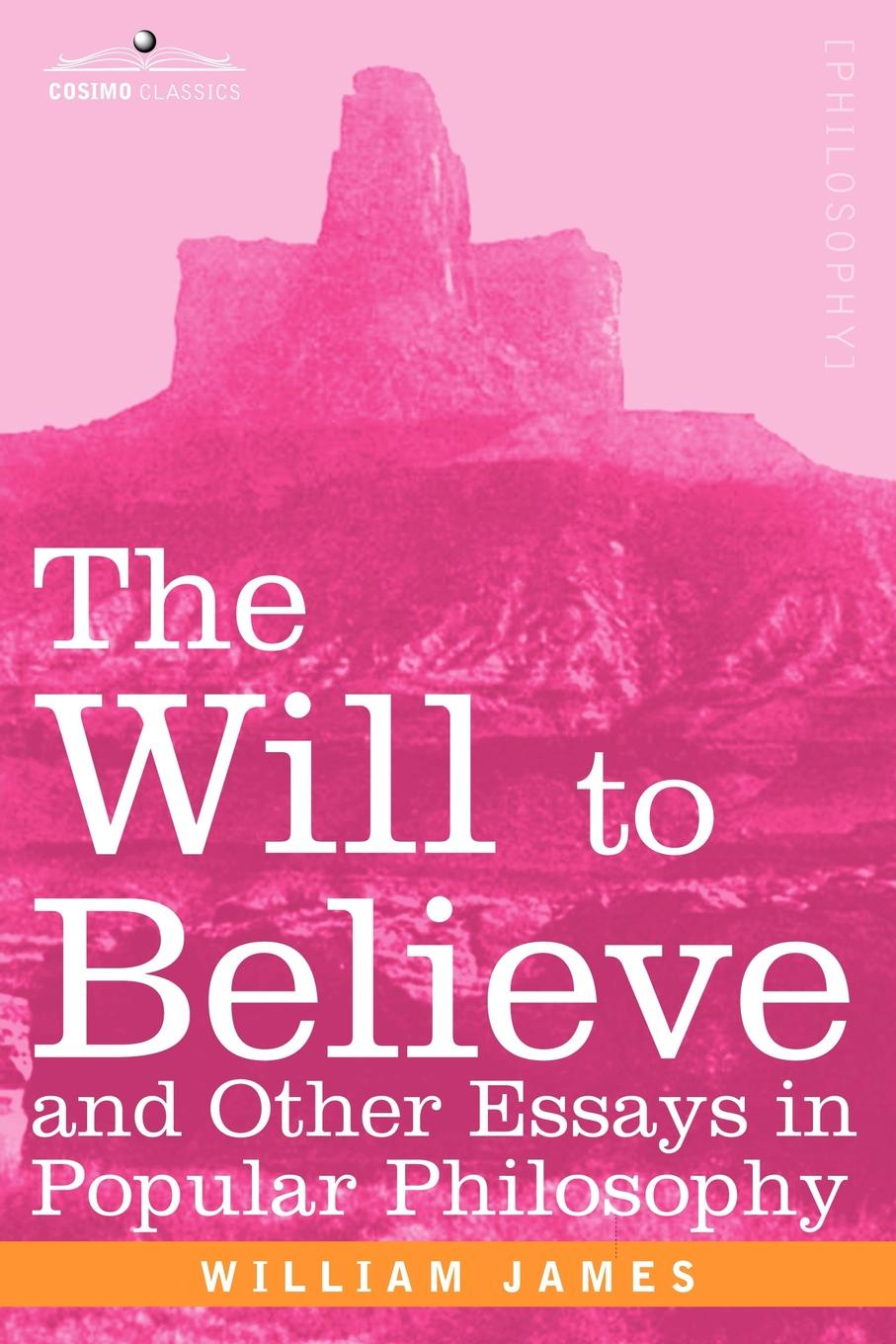 William James The Will to Believe and Other Essays in Popular Philosophy william james the will to believe and other essays in popular philosophy and human immortality