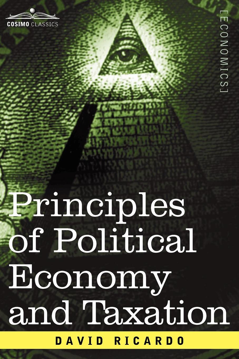 David Ricardo Principles of Political Economy and Taxation david ricardo the works of david ricardo with a notice of the life and writings of the author