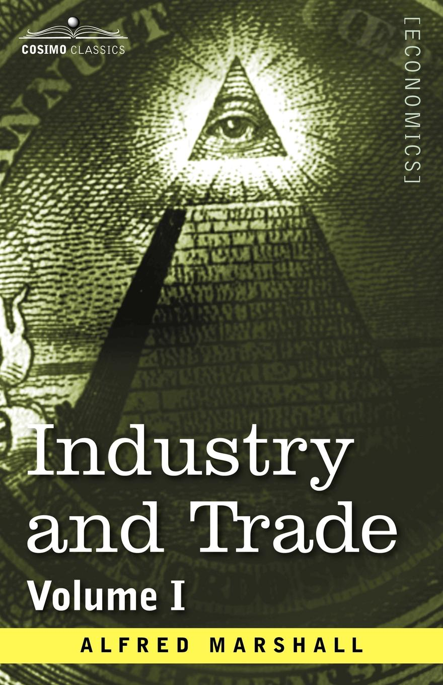 Alfred Marshall Industry and Trade. Volume I marshall pinckney wilder the wit and humor of america volume v