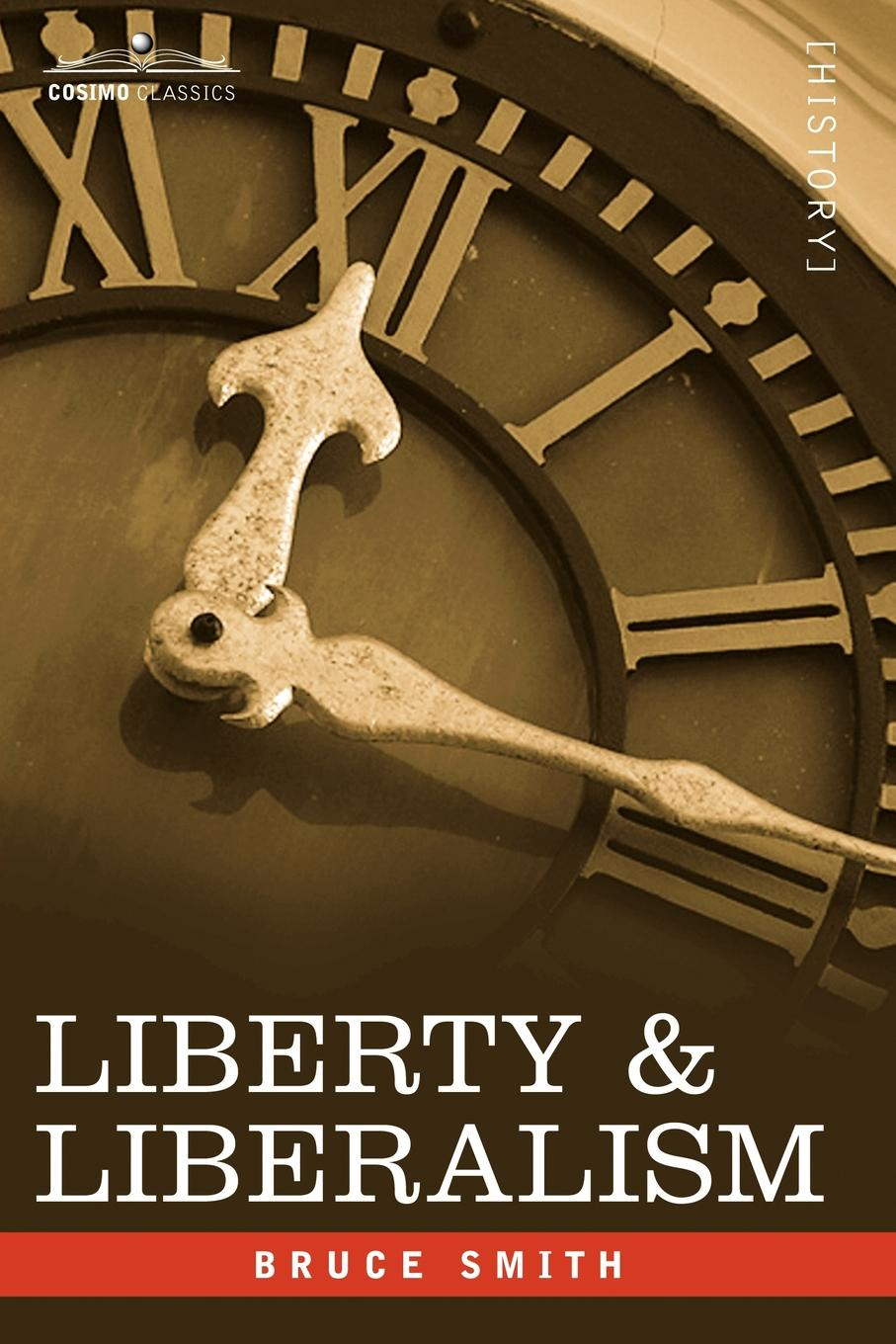 цены на Bruce Smith Liberty & Liberalism. A Protest Against the Growing Tendency Toward Undue Interference by the State, with Individual Liberty, Private Enterp  в интернет-магазинах
