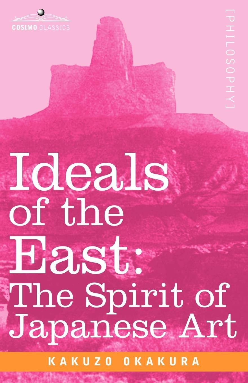 Kakuzo Okakura Ideals of the East. The Spirit of Japanese Art paul wood western art and the wider world