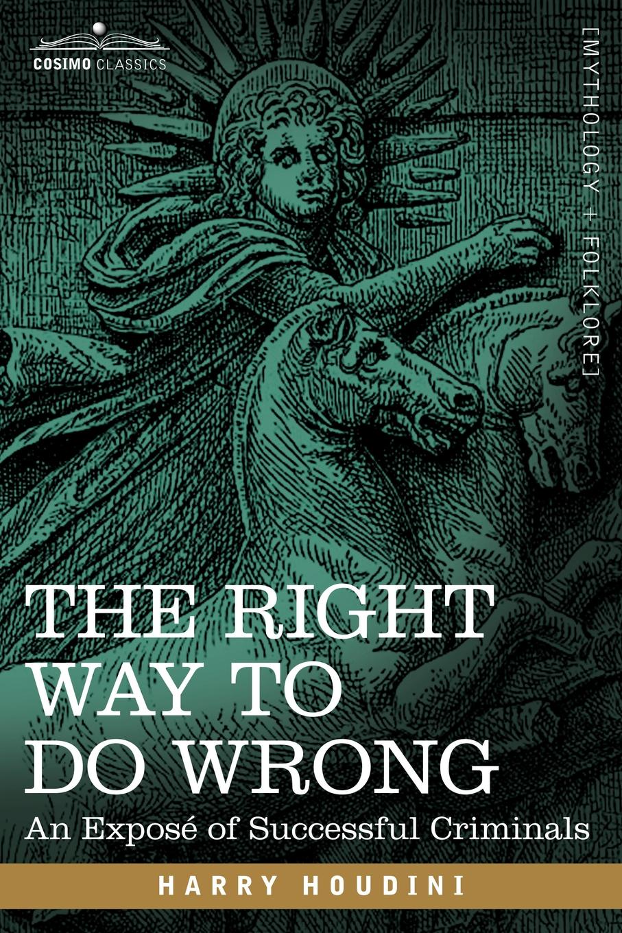 Harry Houdini The Right Way to Do Wrong. An Expose of Successful Criminals adrian mitchell houdini