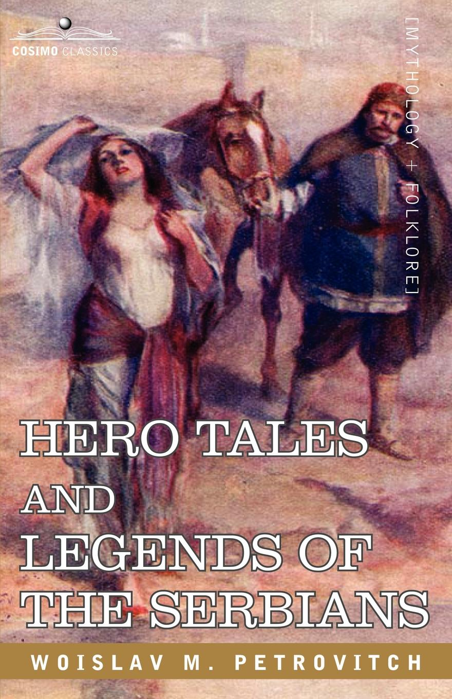 Woislav M. Petrovitch Hero Tales and Legends of the Serbians phillip j morledge the many legends of jesse james