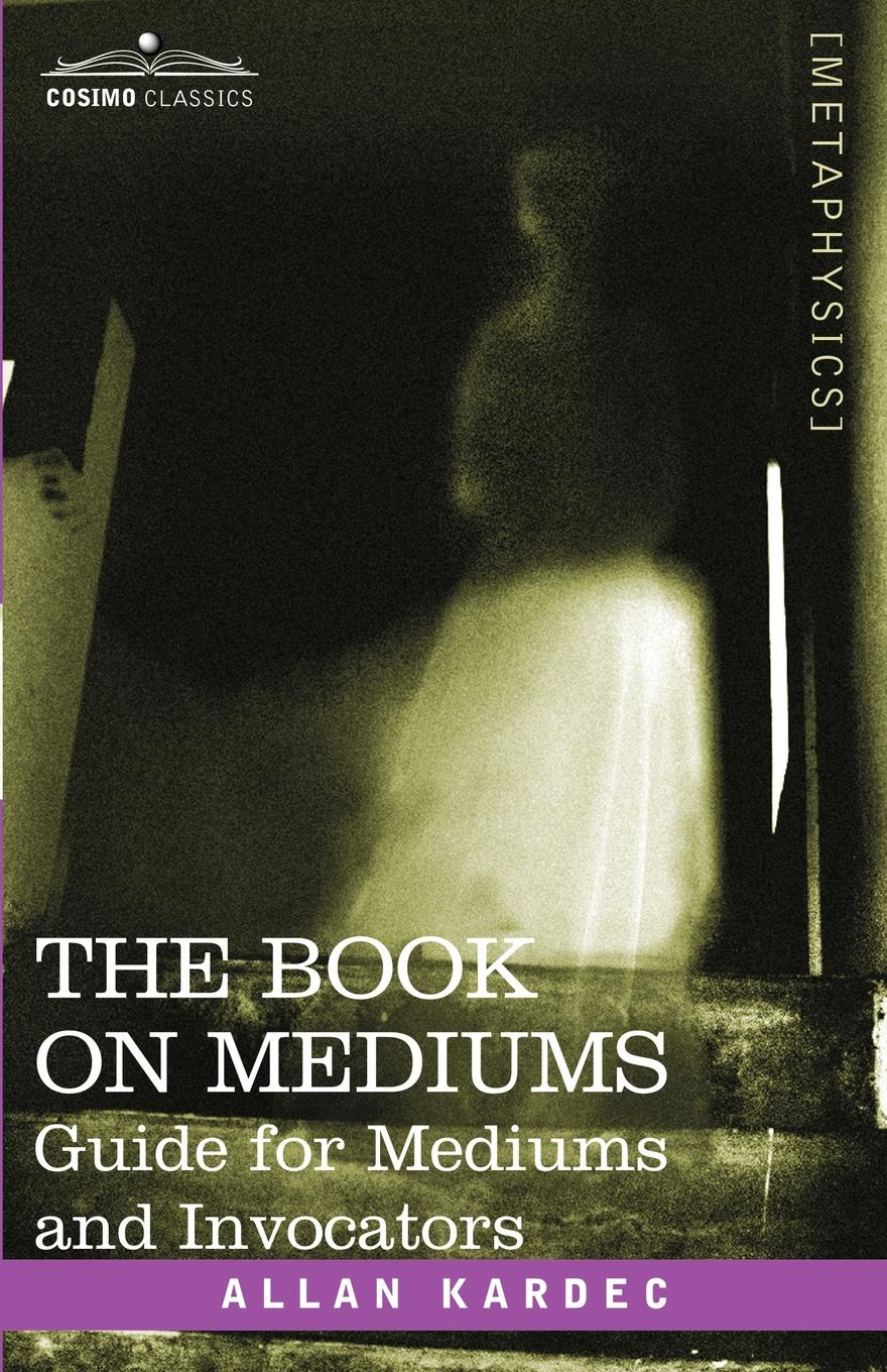 Allan Kardec The Book on Mediums. Guide for Mediums and Invocators kardec allan vaimude raamat