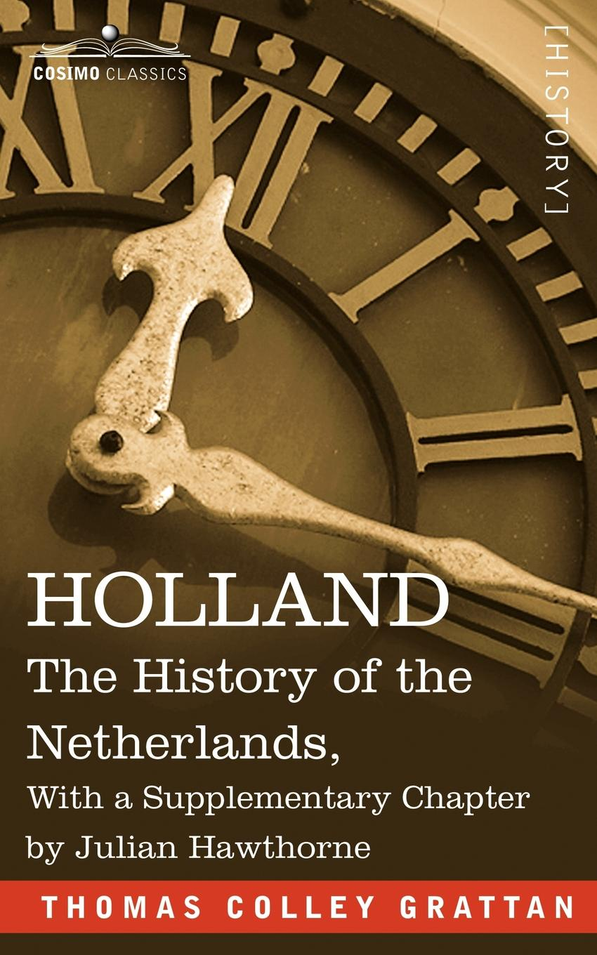 Thomas Colley Grattan Holland. The History of the Netherlands, with a Supplementary Chapter by Julian Hawthorne thomas bates history of improved short horn or durham cattle and of the kirklevington herd from the notes of the late thomas bates