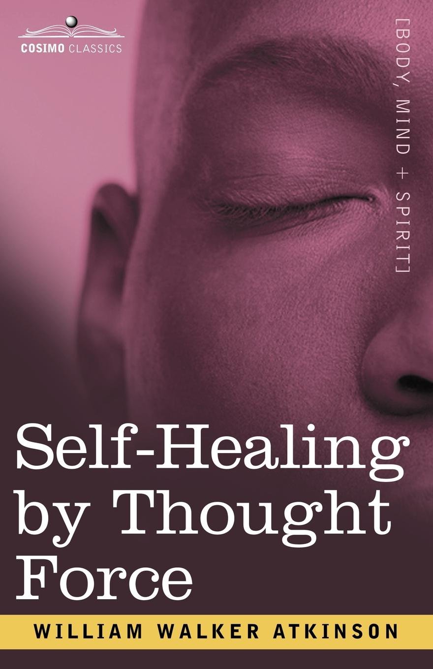 William Walker Atkinson Self-Healing by Thought Force atkinson william walker nuggets of the new thought