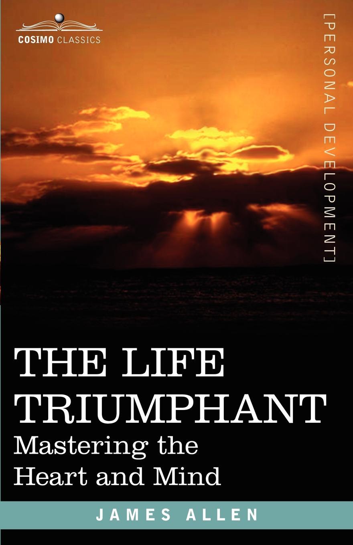 James Allen The Life Triumphant. Mastering the Heart and Mind a wunderer 24 etuden in allen tonarten