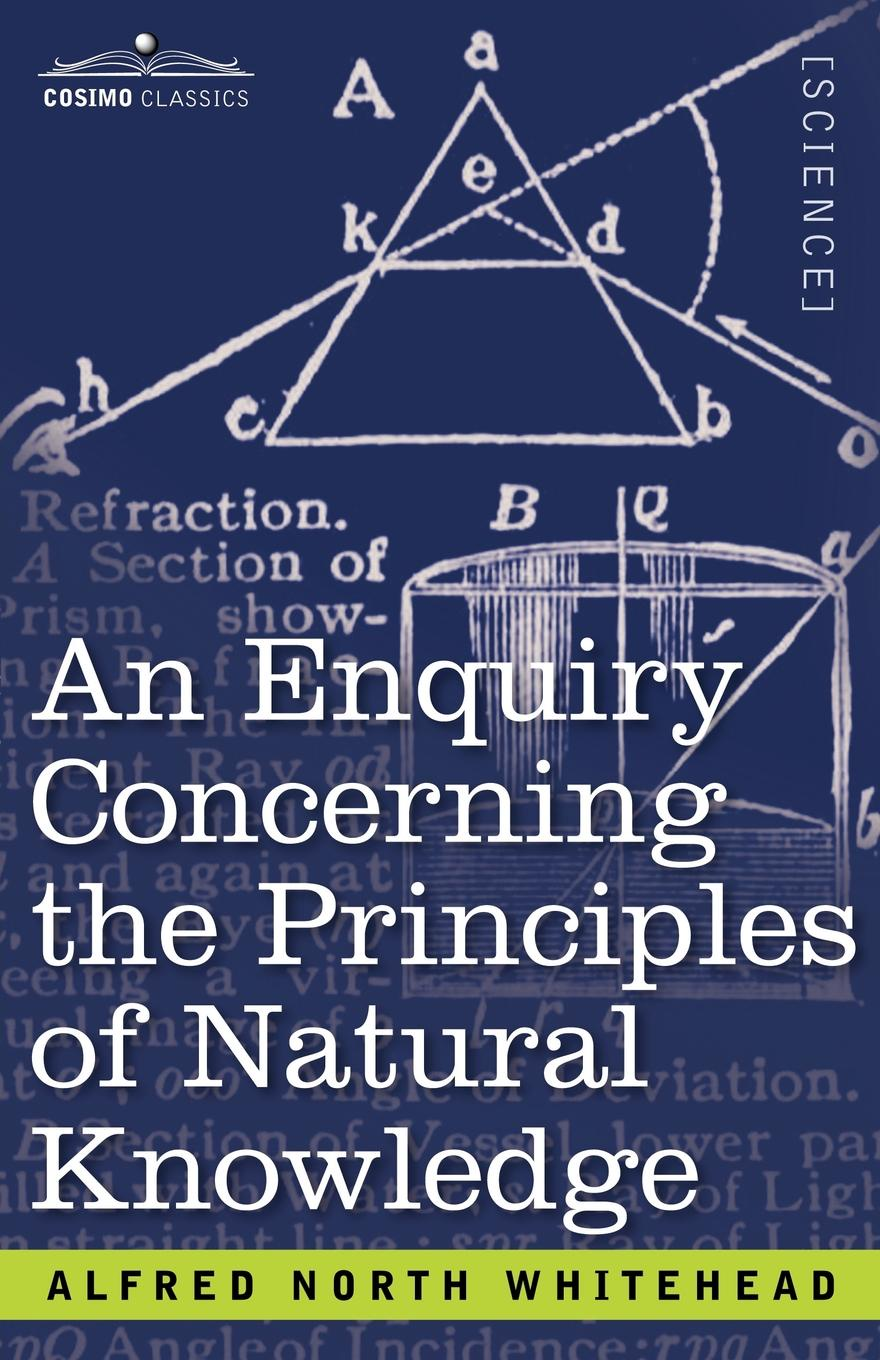 Alfred North Whitehead An Enquiry Concerning the Principles of Natural Knowledge alfred north whitehead russell bertrand alfred north whitehead principia mathematica volume one