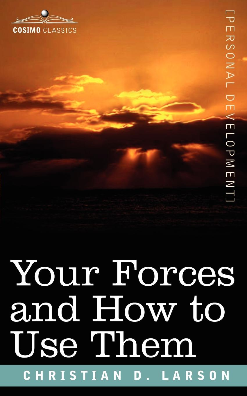 Christian D. Larson Your Forces and How to Use Them