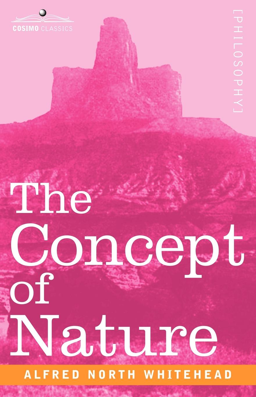 Alfred North Whitehead The Concept of Nature benn alfred william history of modern philosophy
