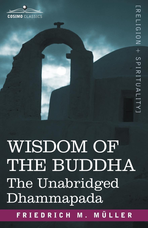 Friedrich Maximilian Muller, Friedrich Max Mller Wisdom of the Buddha. The Unabridged Dhammapada geek wisdom the sacred teachings of nerd culture