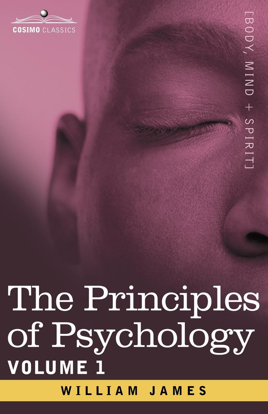 William James The Principles of Psychology, Vol.1 william henry pyle the science of human nature a psychology for beginners