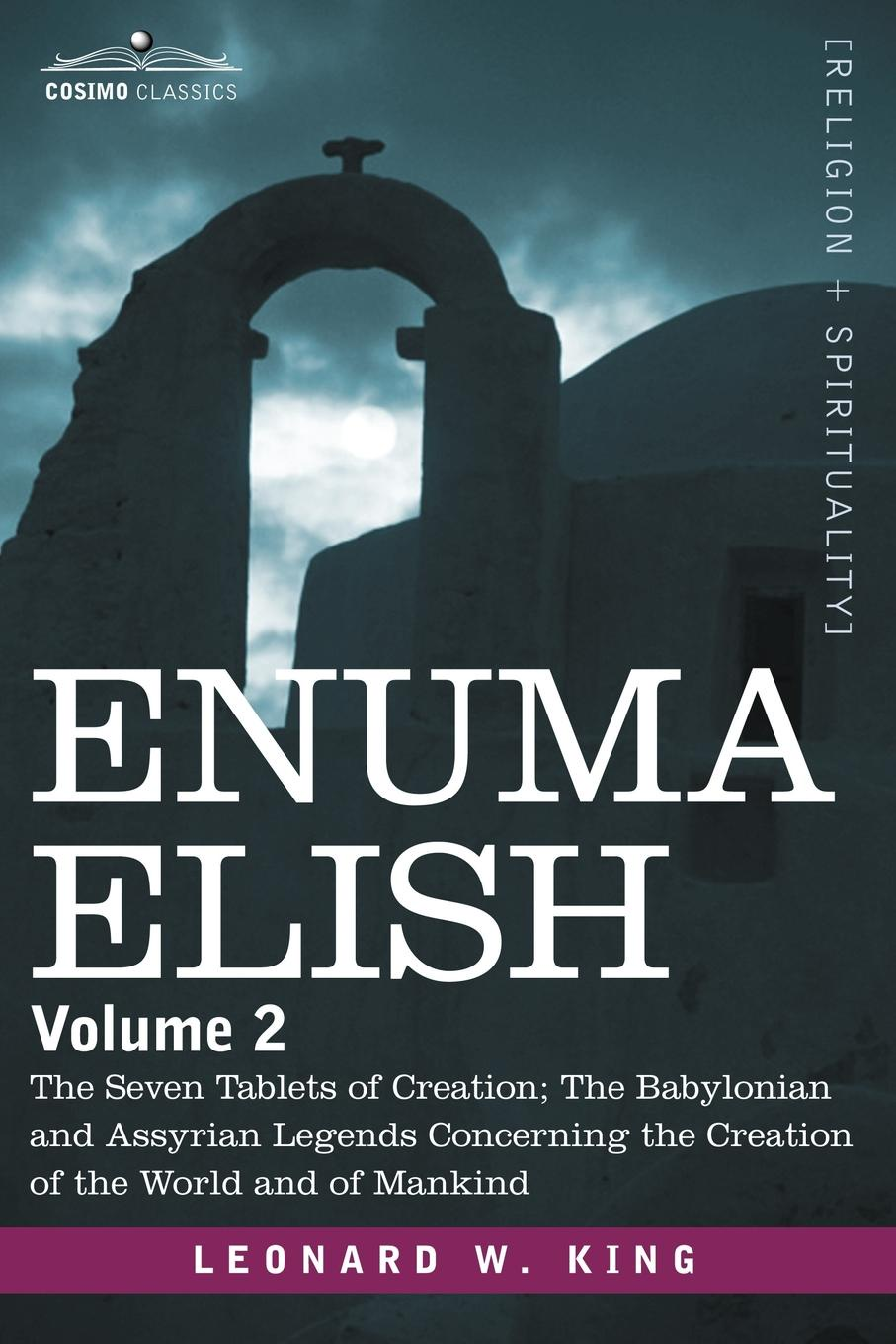 L. W. King Enuma Elish. Volume 2: The Seven Tablets of Creation; The Babylonian and Assyrian Legends Concerning the Creation of the World and john william allen the danger of peace being the substance of a lecture delivered at king s college london on may 1
