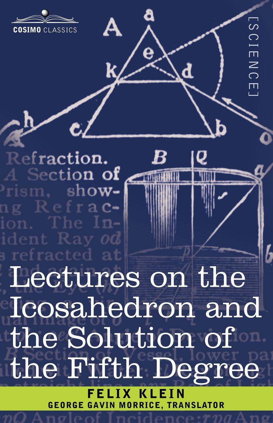 Felix Klein, George Gavin Morrice Lectures on the Icosahedron and the Solution of the Fifth Degree felix j palma the map of time and the turn of the screw